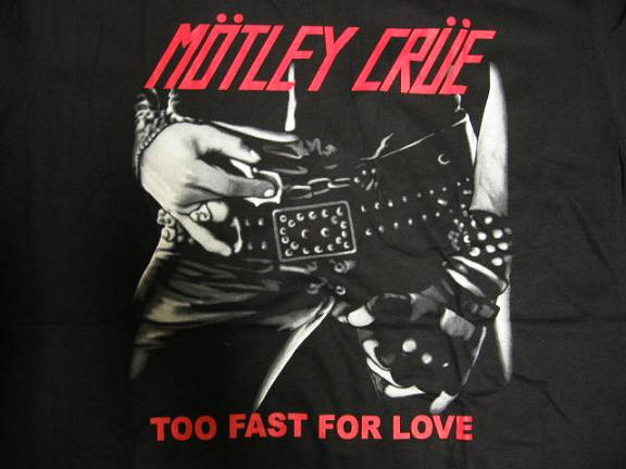 Motley Crue t-shirt -close up front- Too Fast For Love